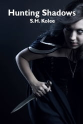 Hunting Shadows (Shadow Series #3) ebook by S.H. Kolee