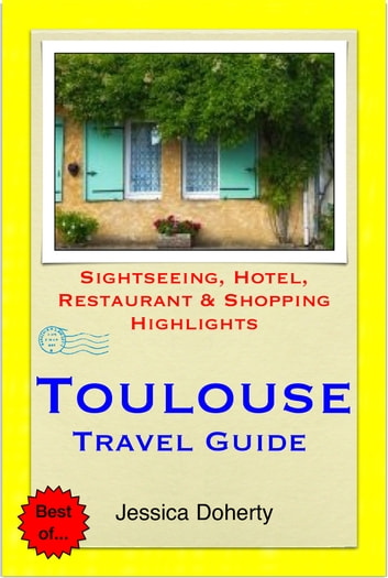Toulouse, France Travel Guide - Sightseeing, Hotel, Restaurant & Shopping Highlights (Illustrated) ebook by Jessica Doherty