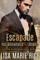 Escapade - Her Billionaire - London ebook by