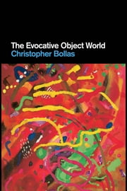 The Evocative Object World ebook by Bollas, Christopher
