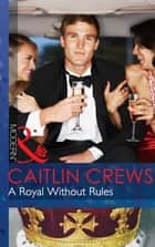 A Royal Without Rules (Mills & Boon Modern) (Royal & Ruthless, Book 2) ebook by Caitlin Crews