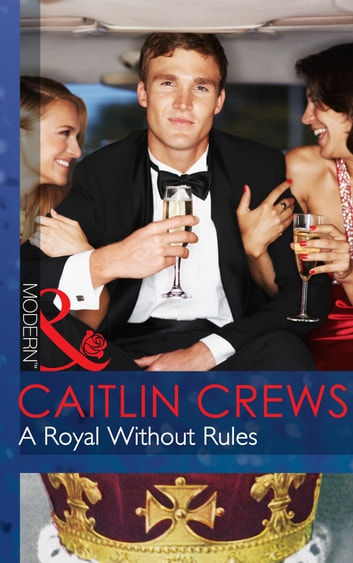 A Royal Without Rules (Mills & Boon Modern) (Royal & Ruthless, Book 2) ekitaplar by Caitlin Crews