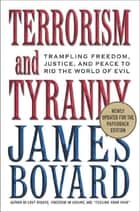 Terrorism and Tyranny - Trampling Freedom, Justice, and Peace to Rid the World of Evil ebook by James Bovard