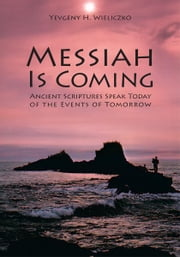 Messiah Is Coming ebook by Yevgeny H. Wieliczko