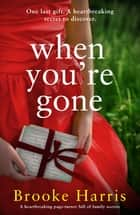 When You're Gone - A heartbreaking page turner full of family secrets ekitaplar by Brooke Harris