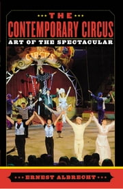 The Contemporary Circus - Art of the Spectacular ebook by Ernest Albrecht