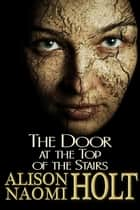 The Door at the Top of the Stairs ebook by Alison Naomi Holt