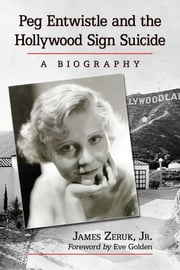 Peg Entwistle and the Hollywood Sign Suicide - A Biography ebook by James Zeruk,Jr.