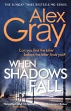 When Shadows Fall - Book 17 in the Sunday Times bestselling crime series ebook by Alex Gray