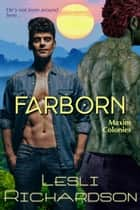 Farborn - Maxim Colonies, #2 ebook by Lesli Richardson