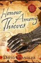 Honour Among Thieves (Ancient Blades Trilogy, Book 3) ebook by David Chandler