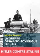 La Guerre germano-soviétique - 1941-1945 ebook by Nicolas Bernard