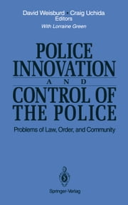 Police Innovation and Control of the Police - Problems of Law, Order, and Community ebook by David Weisburd,L. Green,Craig Uchida