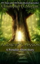 Andrew's Mission - A Portallas short story ebook by Christopher D. Morgan