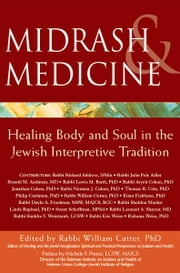 Midrash & Medicine: Healing Body and Soul in the Jewish Interpretive Tradition ebook by Rabbi William Cutter