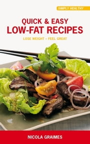 Quick & Easy Low-Fat Recipes - Lose Weight - Feel Great ebook by Nicola Graimes