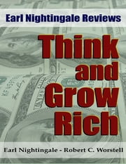 Earl Nightingale Reviews Think and Grow Rich ebook by Robert C. Worstell,Earl Nightingale