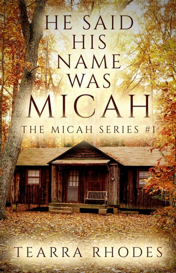 He Said His Name Was Micah - The Micah Series, #1 ebook by Tearra Rhodes