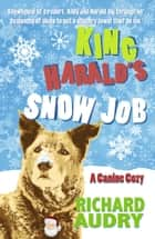 King Harald's Snow Job ebook by Richard Audry
