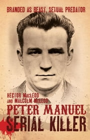 Peter Manuel, Serial Killer ebook by Hector MacLeod,Malcolm McLeod