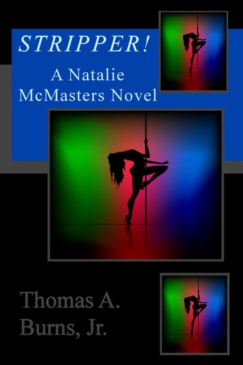 Stripper! - The Natalie McMasters Mysteries, #1 eBook by Thomas A. Burns, Jr.