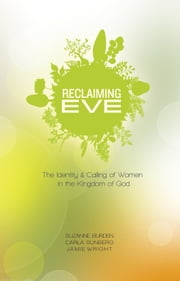 Reclaiming Eve - The Identity and Calling of Women in the Kingdom of God ebook by Burden,Suzanne,Sunberg,Carla