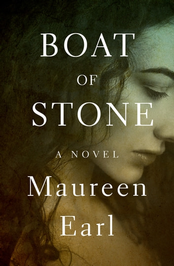 Boat of Stone - A Novel ebook by Maureen Earl