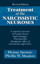 Treatment of the Narcissistic Neuroses ebook by Hyman Spotnitz,Phyllis W. Meadow