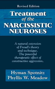Treatment of the Narcissistic Neuroses ebook by Hyman Spotnitz, Phyllis W. Meadow