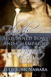 Black Sequinned Bows And Champagne Nights ebook by Jude E. McNamara