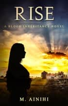RISE - A BLOOD INHERITANCE NOVEL ebook by M. Ainihi, Allister Thompson
