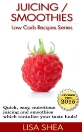 Juicing / Smoothies Low Carb Recipes ebook by Lisa Shea