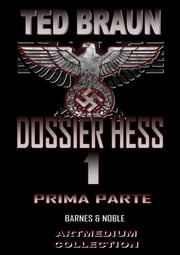 DOSSIER HESS - Prima Parte eBook by TED BRAUN