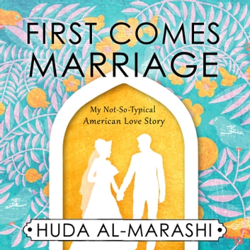 First Comes Marriage - My Not-So-Typical American Love Story audiobook by Huda Al-Marashi