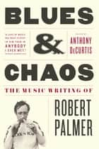 Blues & Chaos ebook by Anthony DeCurtis,Robert Palmer, M.D.