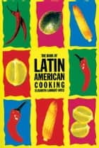 Book of Latin American Cooking ebook by Elizabeth Lambert  Oritz