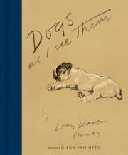 Dogs As I See Them ebook by Lucy Dawson,Ann Patchett