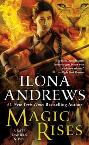 Magic Rises - A Kate Daniels Novel ebook by Ilona Andrews