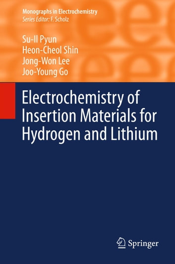 Electrochemistry of Insertion Materials for Hydrogen and Lithium ebook by Su-Il Pyun,Heon-Cheol Shin,Jong-Won Lee,Joo-Young Go