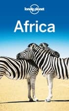 Lonely Planet Africa ebook by Lonely Planet,Simon Richmond,Stuart Butler,Paul Clammer,Lucy Corne,Mary Fitzpatrick,Trent Holden,Jessica Lee,Helena Smith,Donna Wheeler