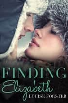 Finding Elizabeth ebook by Louise Forster