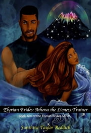 Elyrian Brides X: Athena The Lioness Trainer ebook by Sunshine Taylor Reddick