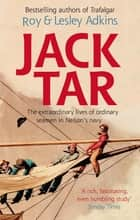 Jack Tar - Life in Nelson's Navy ebook by Lesley Adkins, Roy Adkins