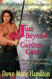 Just Beyond the Garden Gate ebook by Dawn Marie Hamilton