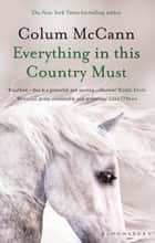 Everything in this Country Must ebook by Colum McCann