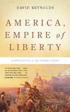 America, Empire of Liberty ebook by David Reynolds