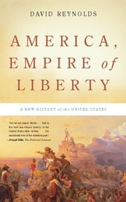 America, Empire of Liberty - A New History of the United States ebook by David Reynolds