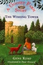 Goosey Farm: The Wishing Tower ebook by Gene Kemp, Paul Howard