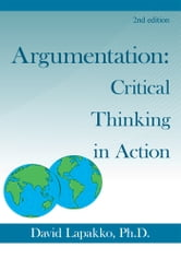 Argumentation: Critical Thinking in Action - 2nd ed. ebook by David Lapakko Ph.D.