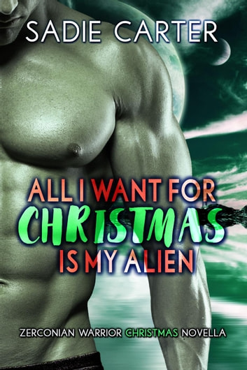 All I want for Christmas is my Alien - Zerconian Warriors, #8 ebook by Sadie Carter